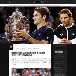 Federer Wins Australian Open In Five-Set Thriller Defeating Nadal - Property Find