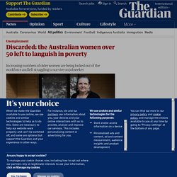 Discarded: the Australian women over 50 left to languish in poverty