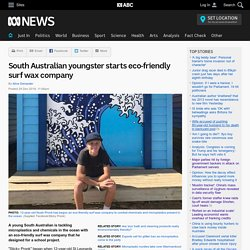 South Australian youngster starts eco-friendly surf wax company