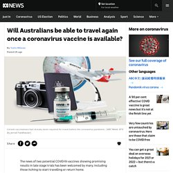 Will Australians be able to travel again once a coronavirus vaccine is available? - ABC News