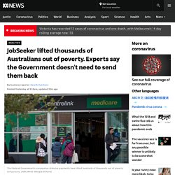 JobSeeker lifted thousands of Australians out of poverty. Experts say the Government doesn't need to send them back - ABC News
