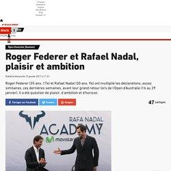 Open d'Australie (Hommes) - Roger Federer et Rafael Nadal, plaisir et ambition
