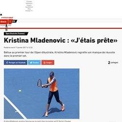 Open d'Australie (Femmes) - Kristina Mladenovic : «J'étais prête»
