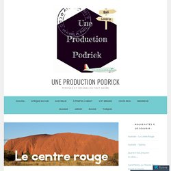Australie – Le Centre Rouge – Une Production Podrick