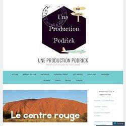 Australie – Le Centre Rouge – Une Production Podrick