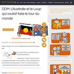DDM :L'Australie et le Loup qui voulait faire le tour du monde