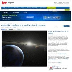 Australijscy naukowcy: wszechświat umiera szybko