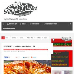 RECETA FIT/ La auténtica pizza italiana...fit! - FITFOODMARKET