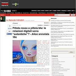 """Pillola rossa o pillola blu: le relazioni digitali sono """"autentiche""""? (Alice annotata 18c)"""