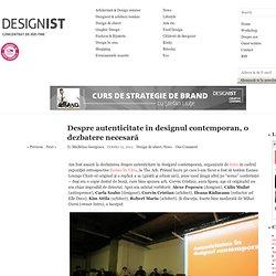 Despre autenticitate în designul contemporan, o dezbatere necesară