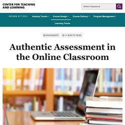 Authentic Assessment in the Online Classroom - Center for Teaching and Learning