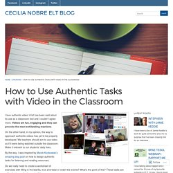 How to Use Authentic Tasks with Video in the Classroom « Cecilia Nobre ELT Blog