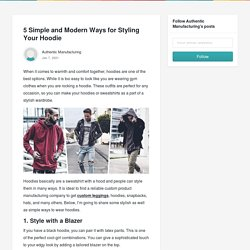 5 Simple and Modern Ways for Styling Your Hoodie - Authentic Manufacturing