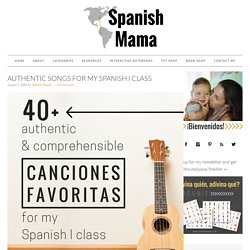Authentic Songs for My Spanish I Class - SPANISH MAMA