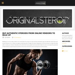 Buy Authentic Steroids from Online Vendors to Bulk up -