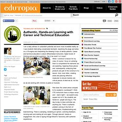 Authentic, Hands-on Learning with Career and Technical Education