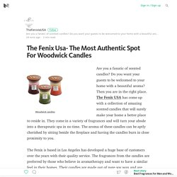 The Fenix Usa- The Most Authentic Spot For Woodwick Candles