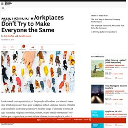 Authentic Workplaces Don't Try to Make Everyone the Same