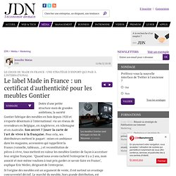 Le choix du made in France : une stratégie d'export qui paie à l'international : Le label Made in France : un certificat d'authenticité pour les meubles Gontier