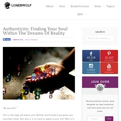 Authenticity: Finding Your Soul Within The Dreams Of Reality