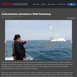 Authoritarian Adventures With Photoshop - Photos - 1 of 8 - POLITICO Magazine