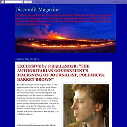 """EXCLUSIVE by @H3LL3ND3R: """"THE AUTHORITARIAN GOVERNMENT'S MALIGNING OF JOURNALIST, POLEMICIST BARRET BROWN"""""""