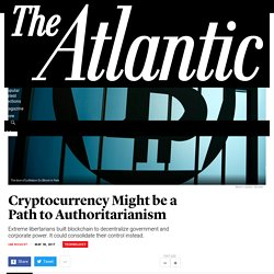 Cryptocurrency Might be a Path to Authoritarianism - The Atlantic