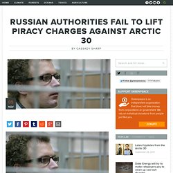 Russian Authorities fail to lift piracy charges against Arctic 30