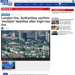 London fire: Authorities confirm 'multiple' fatalities after high-rise fire