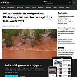 WA authorities investigate East Kimberley mine over iron ore spill into local waterways