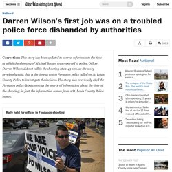 Darren Wilson's first job was on a troubled police force disbanded by authorities