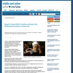 Egypt's Grand Mufti: Another authority that Brotherhood seeks to undermine:.