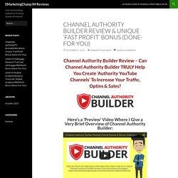 CHANNEL AUTHORITY BUILDER REVIEW & Unique 'Fast Profit' Bonus (Done-For-You)