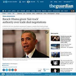 Barack Obama given 'fast-track' authority over trade deal negotiations