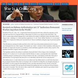 "Kucinich on Defense Authorization Act: It ""Authorizes Permanent Warfare Anywhere In the World."""