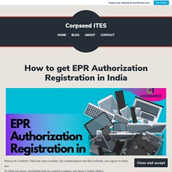 How to get EPR Authorization Registration in India – Corpseed ITES