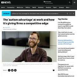 The 'autism advantage' at work and how it's giving firms a competitive edge