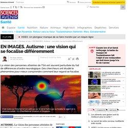 EN IMAGES. Autisme : une vision qui se focalise différemment