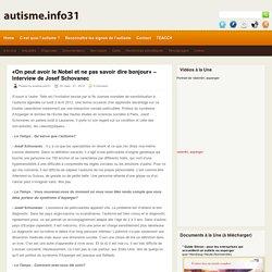 autisme.info31 » Blog Archive » «On peut avoir le Nobel et ne pas savoir dire bonjour» – Interview de Josef Schovanec