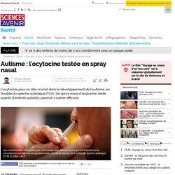 Autisme : l'ocytocine testé en spray nasal