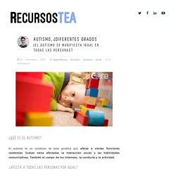 AUTISMO, ¿DIFERENTES GRADOS - Recursos TEA
