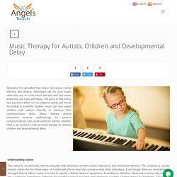 Music Therapy for Autistic Children and Developmental Delay