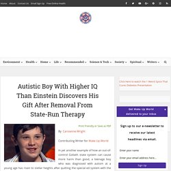 Autistic Boy With Higher IQ Than Einstein Discovers His Gift After Removal From State-Run Therapy