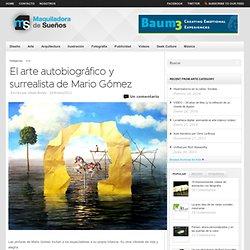 El arte autobiográfico y surrealista de Mario Gómez