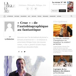 La Rédaction, «Crue»: de l'autobiographique au fantastique - La Règle du Jeu - Littérature, Philosophie, Politique, Arts
