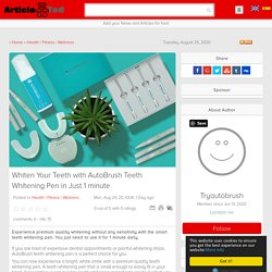 Whiten Your Teeth with AutoBrush Teeth Whitening Pen in Just 1 minute Article