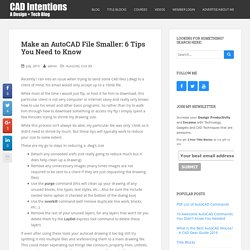 Make an AutoCAD File Smaller: 6 Tips You Need to Know