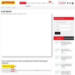Autocar India 60,000km Maintenance Cost Study Part 6 – Compact sedans