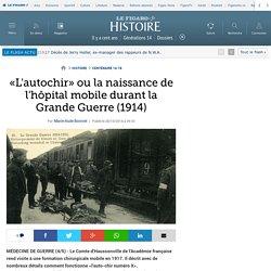 «L'autochir» ou la naissance de l'hôpital mobile durant la Grande Guerre (1914)