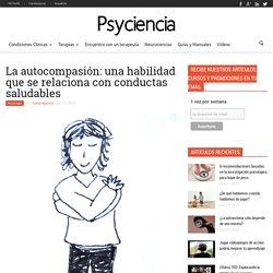 La autocompasión: una habilidad que se relaciona con conductas saludables - Psyciencia